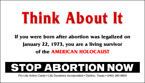Think About It: If you were born after abortion was legalized on January 22nd, 1973, you are a living survivor of the American Holocaust. Stop Abortion Now!