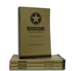 Siege - A Pro-Life Field Manual by Mark Crutcher