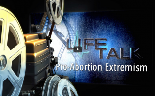 New on LifeTalk: Pro Abortion Extremism