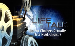 New on LifeTalk: Do Pro-Choicers Actually Hate REAL Choice?