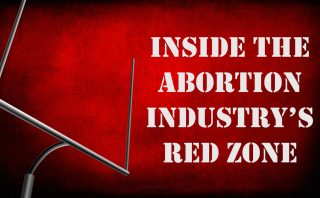 Inside The Abortion Industry's Red Zone