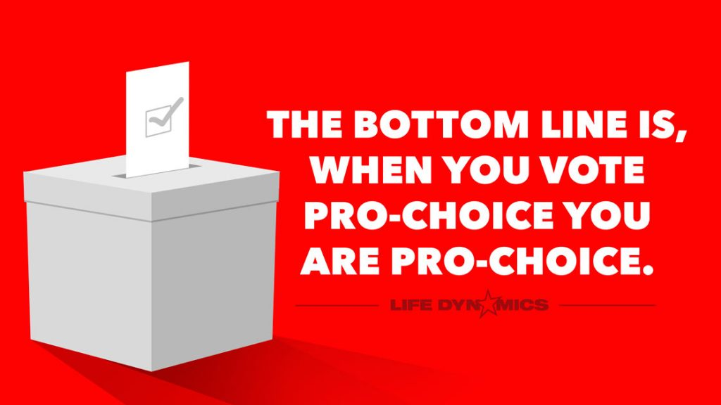 This election day, remember that when you vote pro-choice, you are pro-choice.