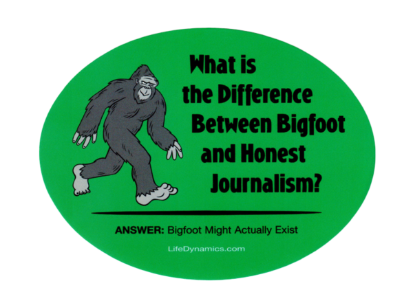 What is the difference between Bigfoot and Honest Journalism? Answer: Bigfoot might actually exist. LifeDynamics.com
