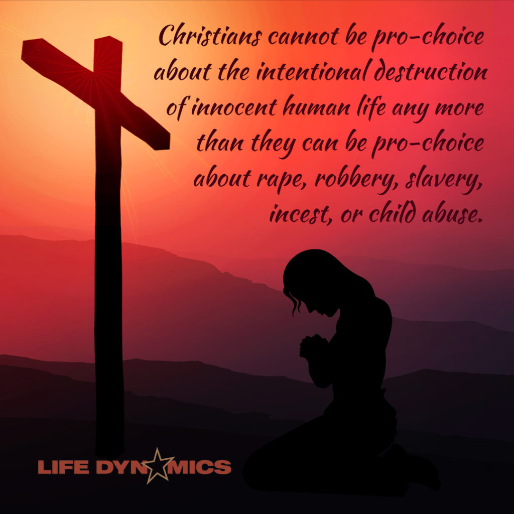 Christians cannot be pro-choice about the intentional destruction of innocent human life any more than they can be pro-choice about rape, robbery, slavery, incest, or child abuse. -Life Dynamics