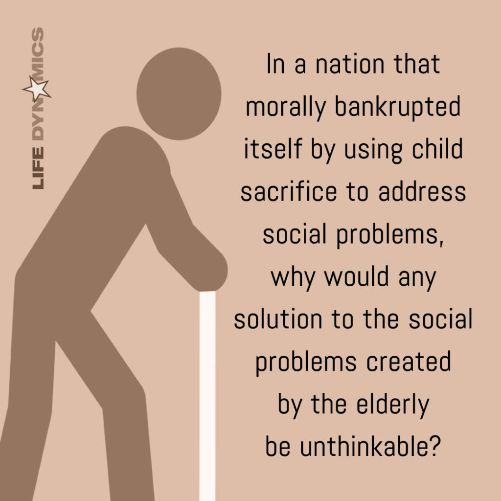 In a nation that morally bankrupted itself by using child sacrifice to address social problems, why would any solution to the social problems created by the elderly be unthinkable?