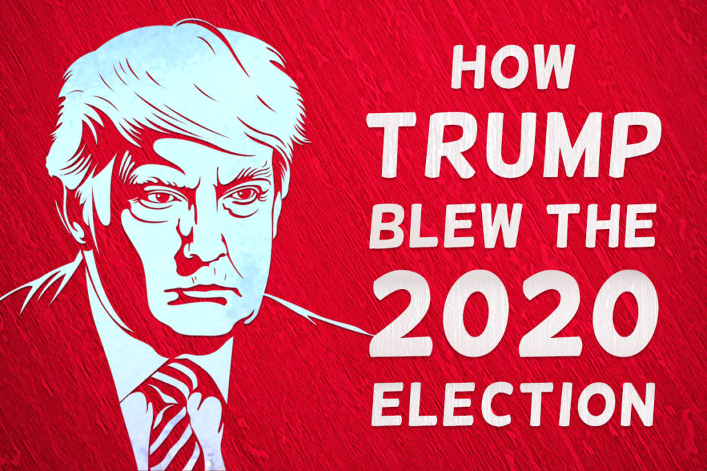 How Trump Blew The 2020 Election